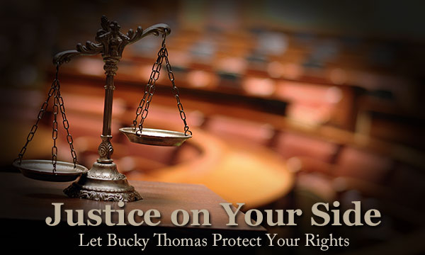 Justice on Your Side – Bucky Thomas Criminal Defense
